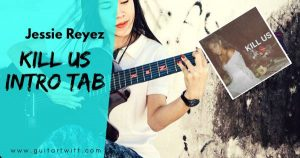 Read more about the article KILL US CHORDS AND STRUMMING – JESSIE REYEZ