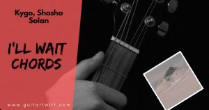 Read more about the article ILL WAIT CHORDS AND STRUMMING – Kygo ft. Sasha Sloan