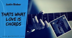 Read more about the article THATS WHAT LOVE IS CHORDS And STrumming – Justin Bieber