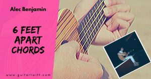 Read more about the article SIX FEET APART CHORDS WITH STRUMMING – Alec Benjamin