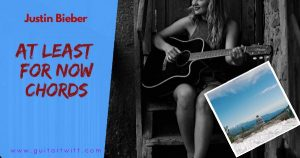 Read more about the article AT LEAST FOR NOW CHORDS Piano & Guitar – Justin Bieber