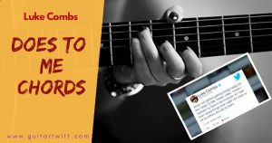 Read more about the article DOES TO ME CHORDS AND STRUMMING – Luke Combs ft Eric Church
