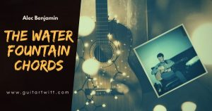Read more about the article WATER FOUNTAIN CHORDS PIANO, GUITAR, UKULELE – Alec Benjamin