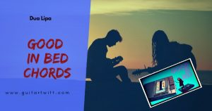 Read more about the article GOOD IN BED CHORDS WITH STRUMMING – DUA LIPA