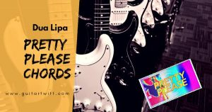 Read more about the article PRETTY PLEASE CHORDS AND STRUMMING – DUA LIPA