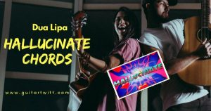 Read more about the article Dua Lipa – HALLUCINATE CHORDS AND STRUMMING