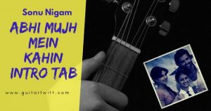 Read more about the article Abhi Mujh Mein Kahin Intro Tab – Sonu Nigam | Agneepath