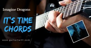 Read more about the article ITS TIME CHORDS AND STRUMMING Guitar, Ukulele, Piano – Imagine Dragons