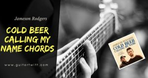 Read more about the article Jameson Rodgers – COLD BEER CALLING MY NAME CHORDS ft. Luke Combs