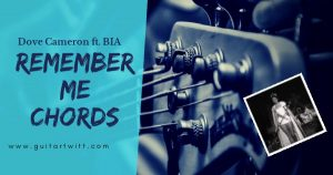 Read more about the article Dove Cameron – Remember Me Chords Ukulele & Guitar ft. BIA