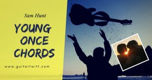 Read more about the article Sam Hunt – YOUNG ONCE CHORDS Guitar, Piano & Ukulele