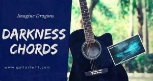 Read more about the article DARKNESS CHORDS AND STRUMMING – Imagine Dragons