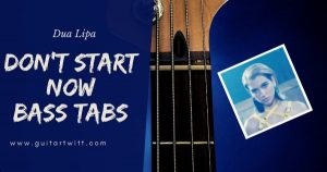 Read more about the article Dua Lipa – DONT START NOW BASS TABS