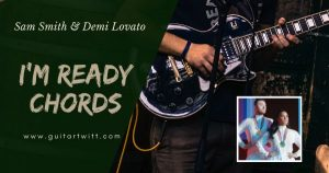 Read more about the article IM READY CHORDS AND STRUMMING – Sam Smith & Demi Lovato