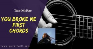 Read more about the article YOU BROKE ME FIRST CHORDS PIANO AND GUITAR – Tate McRae
