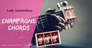Read more about the article CHAMPAGNE NIGHT CHORDS Guitar, Ukulele – Lady Antebellum