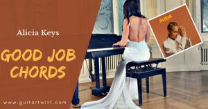 Read more about the article GOOD JOB CHORDS PIANO, GUITAR & Ukulele – Alicia Keys
