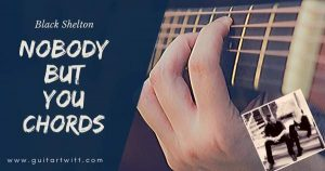 Read more about the article NOBODY BUT YOU CHORDS AND STRUMMING Guitar Ukulele – Black Shelton