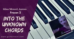 Read more about the article Idina Menzel, AURORA –  INTO THE UNKNOWN CHORDS GUITAR, PIANO |Frozen 2