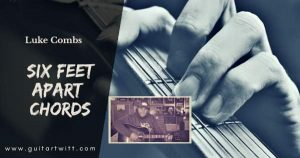 Read more about the article SIX FEET APART CHORDS AND STRUMMING – Luke Combs