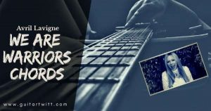 Read more about the article WE ARE WARRIORS GUITAR & UKULELE CHORDS By Avril Lavigne