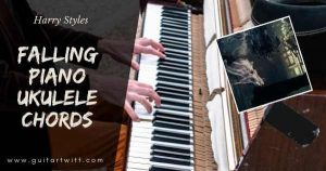 Read more about the article FALLING CHORDS PIANO GUITAR & UKULELE BY Harry Styles