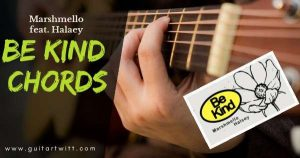 Read more about the article Marshmello & Halsey – BE KIND CHORDS Guitar Piano & Ukulele