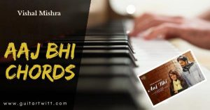 Read more about the article Vishal Mishra – AAJ BHI CHORDS for Guitar & Piano (Easy)
