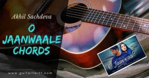 Read more about the article O JAANWAALE CHORDS for Guitar & Ukulele by Akhil Sachdeva