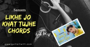 Read more about the article Likhe Jo Khat Tujhe Chords and Strumming Patterns by Sanam