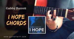 Read more about the article I HOPE CHORDS AND STRUMMING Guitar Piano & Ukulele – Gabby Barett