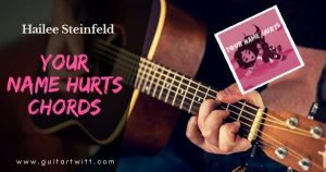 Read more about the article YOUR NAME HURTS CHORDS by Hailee Steinfeld Guitar Piano & Ukulele