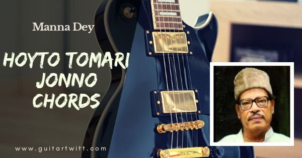 Read more about the article HOYTO TOMARI JONNO CHORDS -Manna Dey for Guitar, Piano