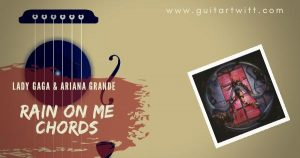 Read more about the article EASY: RAIN ON ME CHORDS with Capo by Lady Gaga & Ariana Grande