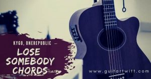 Read more about the article KYGO,OneRepublic – Lose Somebody Chords for Guitar Piano & Ukulele
