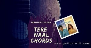 Read more about the article TERE NAAL CHORDS by Darshan Raval & Tulsi Kumar