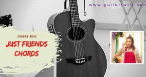 Read more about the article Audrey Mike – JUST FRIENDS CHORDS for Guitar Piano & Ukulele
