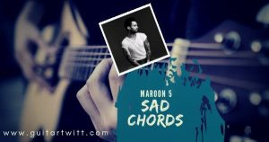 Read more about the article SAD CHORDS by Maroon 5 for Guitar Piano & Ukulele