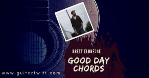 Read more about the article BRETT ELDREDGE – Good Day Chords for Guitar Piano & Ukulele