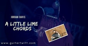 Read more about the article A LITTLE LIME CHORDS by Jordan Davis and Strumming