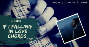 Read more about the article ALI GATIE – IF I FALLING IN LOVE CHORDS (Easy)