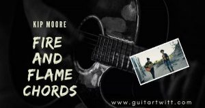 Read more about the article Kip Moore – FIRE AND FLAME CHORDS