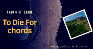 Read more about the article KYGO & ST. LUNDI -To Die For Chords Guitar Piano & Ukulele