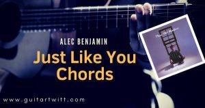 Read more about the article ALEC BENJAMIN – Just Like You Chords and Strumming