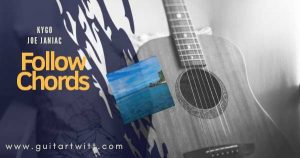 Read more about the article Kygo & Joe Janiak – FOLLOW CHORDS  for Guitar Piano & Ukulele