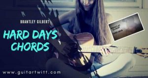 Read more about the article HARD DAYS CHORDS with Strumming – Brantley Gilbert