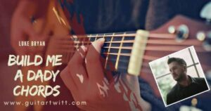 Read more about the article BUILD ME A DADDY CHORDS by Luke Bryan for Guitar Piano & Ukulele