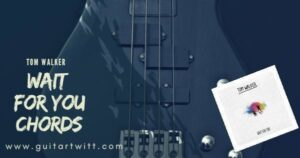 Read more about the article TOM WALKER – Wait For You Chords and Strumming