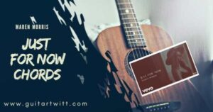 Read more about the article JUST FOR NOW CHORDS by Maren Morris Guitar Piano & Ukulele