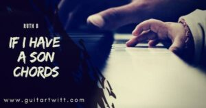 Read more about the article Ruth B – IF I HAVE A SON CHORDS Piano, Guitar & Ukulele
